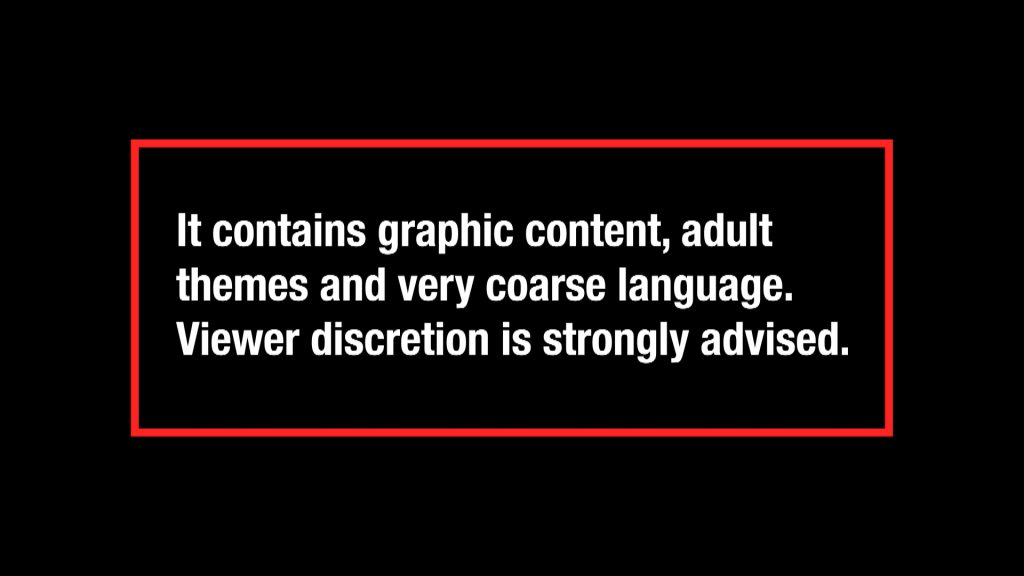 Image reads: It contains graphic content, adult themes and very coarse language. Viewer discretion is strongly advised.