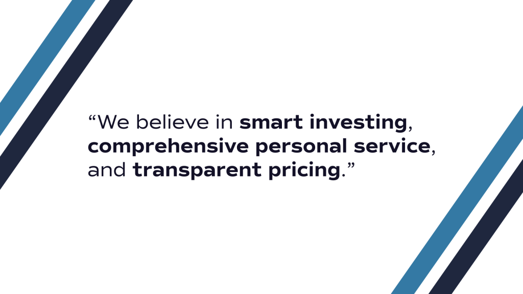 "Image Reads: ""We believe in smart investing, comprehensive personal service, and transparent pricing."